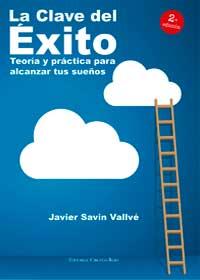 La Clave del Éxito. Teoría y práctica para alcanzar tus sueños. 2ª Edición