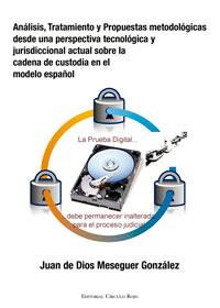 Análisis, Tratamiento y Propuestas metodológicas desde una perspectiva tecnológica y jurisdiccional actual sobre la cadena de custodia en el modelo español