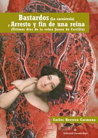 BASTARDOS (La carnicería) y ARRESTO Y FIN DE UNA REINA (Últimos días de la reina Juana de Castilla)