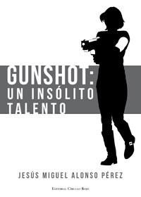 Gunshot. Un insólito talento