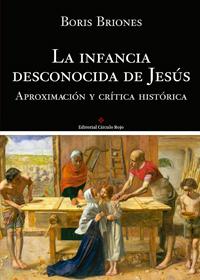 La infancia desconocida de Jesús, aproximación y crítica histórica