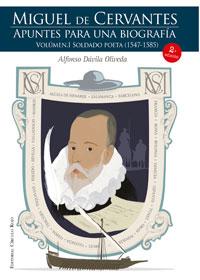 Miguel de Cervantes. Apuntes para una biografía. Vol.I Soldado poeta (1547-1585)