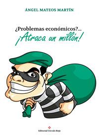 ¿Problemas económicos?… ¡ATRACA UN MILLÓN!