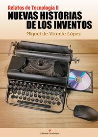 Nuevas Historias de los Inventos. Relatos de Tecnología II