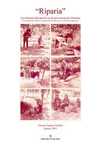 """""""Riparia"""" La historia del parral en la provincia de Almería Con el parral de Tíjola y la expansión del cultivo por el Valle del Almanzora"""