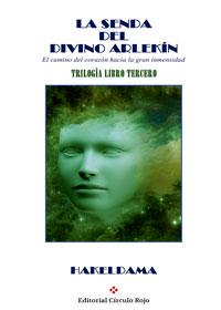La senda del divino arlekín. El camino del corazón hacia la gran inmensidad. Libro tercero
