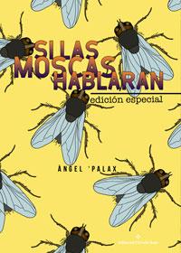 Si las moscas hablaran. Edición especial
