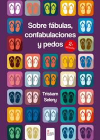 Sobre fábulas, confabulaciones y pedos 2ª edición