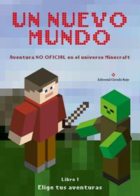 Un nuevo mundo: Aventuras en el universo de Minecraft Libro 1 (No oficial)