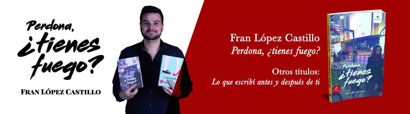 _Fran López Castillo – Lo que escribí antes y después de ti y Perdona, tienes fuego