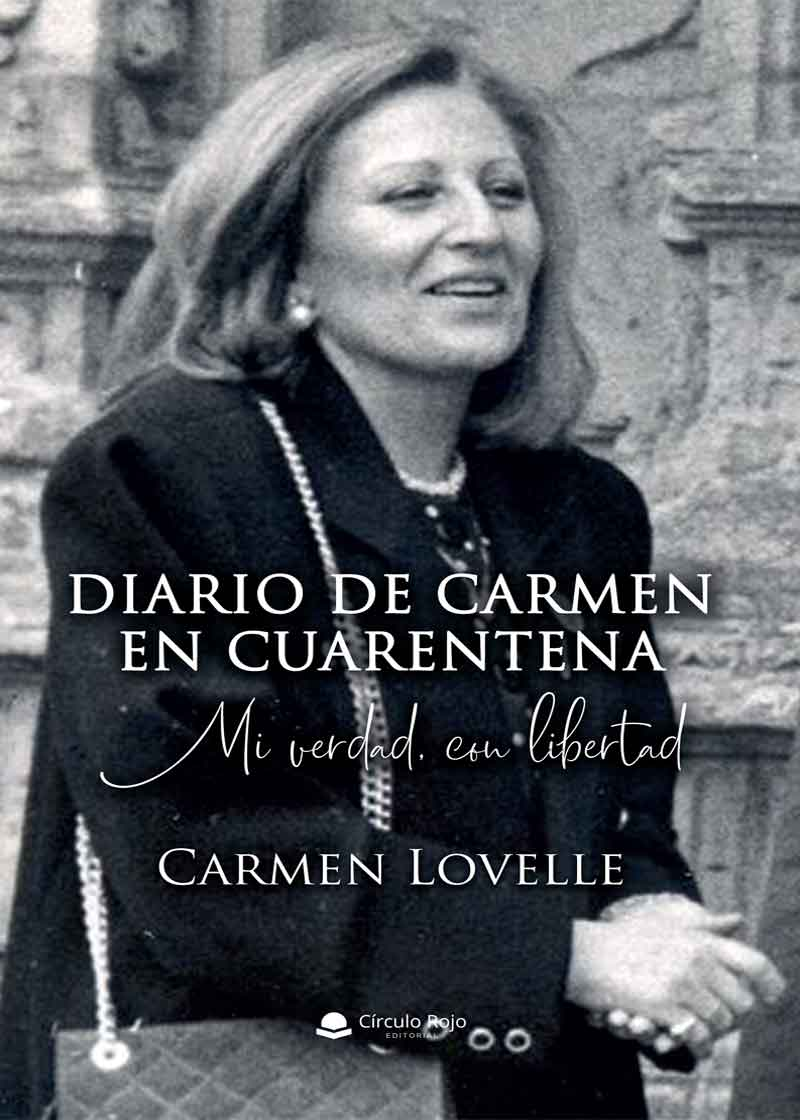 Diario de Carmen en Cuarentena. Mi verdad con libertad