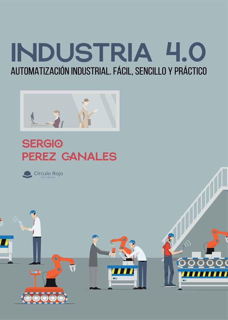 INDUSTRIA 4.0 Automatización Industrial. Fácil, sencillo y práctico.