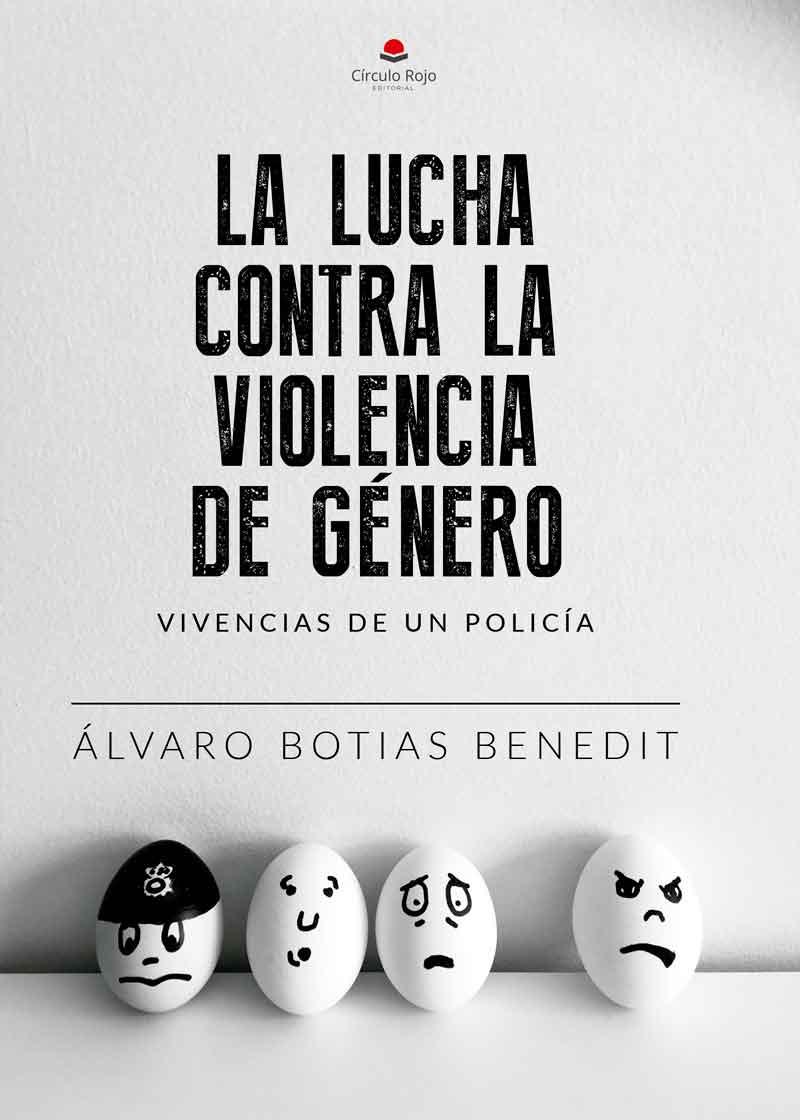 La Lucha Contra La Violencia De Género Vivencias De Un Policía