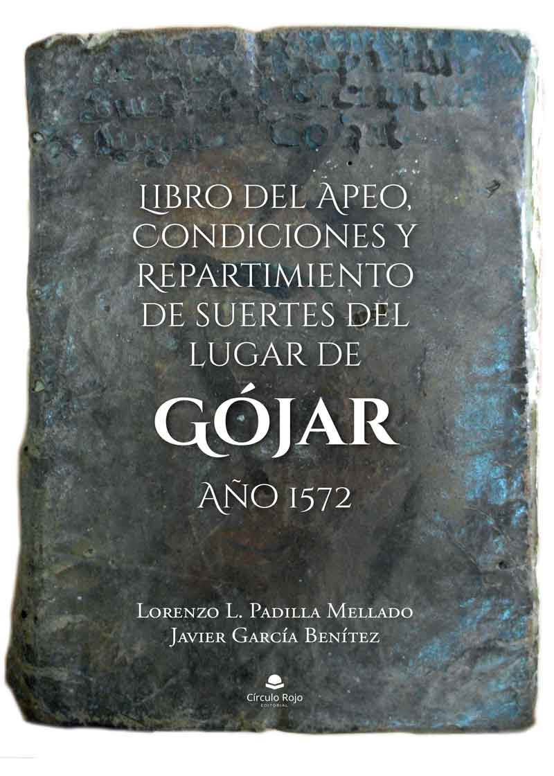 Libro del Apeo, Condiciones y Repartimiento de suertes del lugar de Gójar. Año 1572