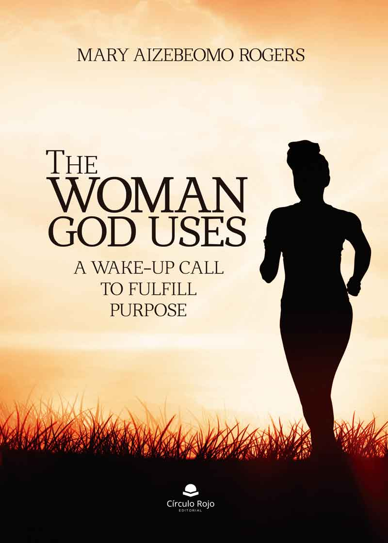 The Woman God Uses  A wake-up call to fulfill purpose